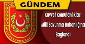 Kuvvet Komutanlıkları Milli Savunma Bakanlığına Bağlandı