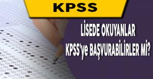 Lisede Okuyanlar KPSS'ye Başvurabilir mi?