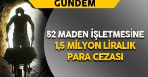 Maden İşetmelerine 1,5 Milyon Liralık Ceza