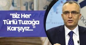 """Maliye Bakanı : """" Bir Her Türlü Tuzağa Karşıyız"""""""