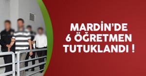 Mardin'den 6 öğretmen tutuklandı