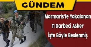 Marmaris'te Yakalanan 11 Darbeci Asker İşte Böyle Beslenmiş