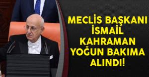 Meclis Başkanı İsmail Kahraman Yoğun Bakıma Kaldırıldı