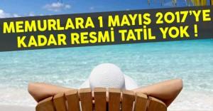 Memurlara 1 Mayıs 2017'ye Kadar Resmi Tatil Yok
