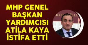 MHP Genel Başkan Yardımcısı Atila Kaya İstifa Etti