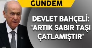 """MHP Genel Başkanı Bahçeli: """"Artık sabır taşı çatlamıştır"""""""