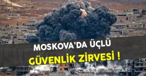 Moskova'da Türkiye İran ve Rusya'dan Güvenlik Zirvesi