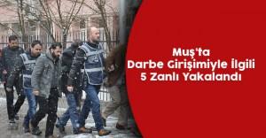 Muş'ta Darbe Girişimiyle İlişkili 5 Zanlı Gözaltına Alındı