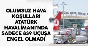 Olumsuz Hava Koşulları Atatürk Havalimanı'nda Sadece 839 Uçuşa Engel Olmadı