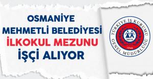 Osmaniye Mehmetli Belediyesi İlkokul Mezunu İşçi Alıyor