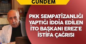PKK Sempatizanlığı Yaptığı İddia Edilen İTO Başkanı Erez'e İstifa Çağrısı