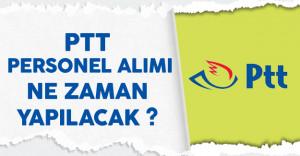 PTT Personel Alımı Ne Zaman Yapılacak ?