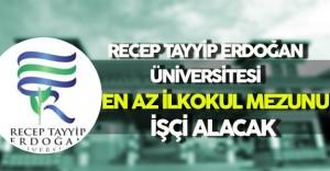 Recep Tayyip Erdoğan Üniversitesi En Az İlkokul Mezunu İşçi Alım Süreci Başlıyor
