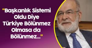 """Saadet Partisi Genel Başkanı """" Başkanlık Sistemine İtirazımız Olmaz"""""""