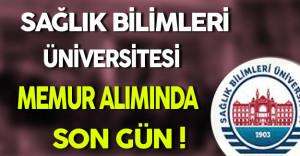 Sağlık Bilimleri Üniversitesi Memur Alımında Son Gün !