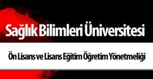 Sağlık Bilimleri Üniversitesi Ön Lisans ve Lisans Eğitim Öğretim Yönetmeliği Yayımlandı