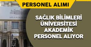 Sağlık Bilimleri Üniversitesi Personel Alımı Yapacak