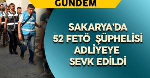 Sakarya'da FETÖ Şüphelisi 50 Kişi Adliyeye Sevk Edildi