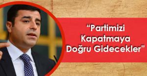"""Selahattin Demirtaş:"""" Partimizi Kapatmaya Doğru Gidecekler"""""""