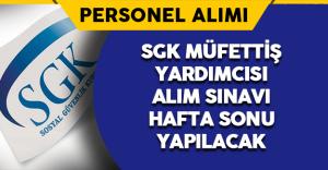 SGK Müfettiş Yardımcısı Alım Sınavı Hafta Sonu Yapılacak