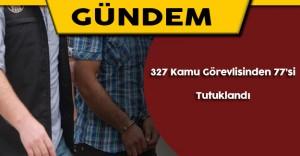 Siirt'te Görevden Alınan 327 Kamu Görvelisinden 77'si Tutuklandı