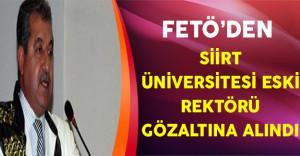 Siirt Üniversitesi Eski Rektörü FETÖ'den Gözaltına Alındı