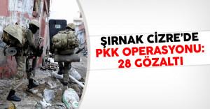 Şırnak Cizre'de PKK Operasyonu: 28 Gözaltı