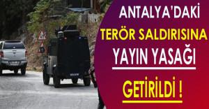Son Dakika: Antalya'daki Terör Saldırısına Yayın Yasağı Getirildi