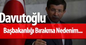 Son Dakika: Başbakan Davutoğlu Asıl Ayrılma Nedenini Açıkladı