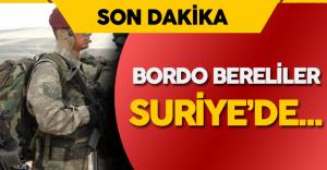 Son Dakika:  Bordo Bereliler Suriye'de !