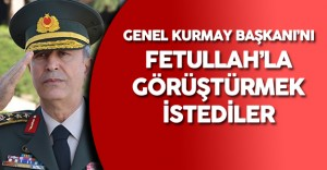 Son Dakika: Darbeciler Genel Kurmay Başkanı'nı Gülen'le Görüştürmek İstediler