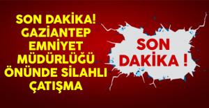 Son Dakika! Gaziantep Emniyet Müdürlüğü Önünde Silahlı Çatışma