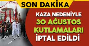 Son Dakika: Kaza Nedeniyle 30 Ağustos Kutlamaları İptal Edildi !