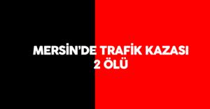 Son Dakika: Mersin 'de Trafik Kazası 2 Ölü , 2 Yaralı