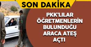 Son Dakika: PKK'lılar Öğretmenlerin Bulunduğu Araca Ateş Açtı
