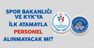 Spor Bakanlığı ve KYK'ya İlk Atamayla Personel Alınmayacak Mı?