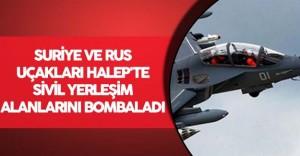 Suriye ve Rus Uçakları Halep'te Sivil Yerleşim Alanlarını Bombaladı