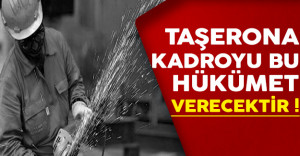 Taşerona Kadroyu Bu Hükümet Verecektir