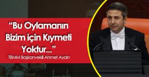 """TBMM Başkanvekili Aydın :"""" AP Kararı Bizim için Kıymetsizdir"""""""