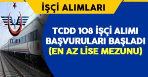 TCDD En Az Lise Mezunu 108 İşçi Alımı Başvuruları Başladı