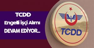 TCDD Engelli İşçi Alım Süreci Devam Ediyor