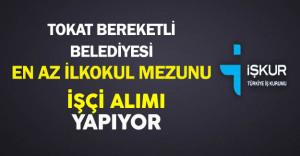Tokat Bereketli Belediyesi En Az İlkokul Mezunu İşçi Alıyor