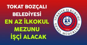 Tokat Bozçalı Belediyesi En Az İlkokul Mezunu İşçi Alacak