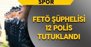 Tokat'ta FETÖ Şüphelisi 12 Polis Tutuklandı