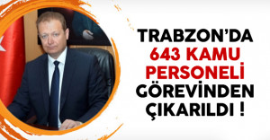 Trabzon'da 643 kamu personeli görevinden çıkarıldı