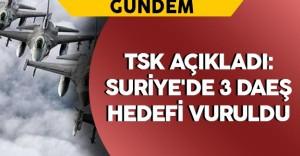 TSK Açıkladı: Suriye'de 3 DAEŞ Hedefi Vuruldu