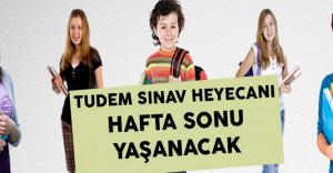 TUDEM Sınav Heyecanı Hafta Sonu Yaşanacak