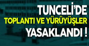 Tunceli'de Gösteri Yürüyüşleri ve Toplantılar Yasaklandı