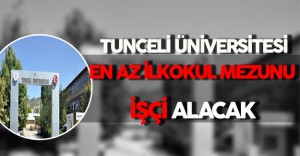 Tunceli Üniversitesi En Az İlkokul Mezunu İşçi Alacak