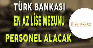 Türk Bankası En Az Lise Mezunu Personel Alımı Yapacak
